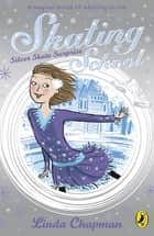 Skating School: Silver Skate Surprise ebook by Linda Chapman