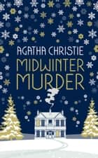 MIDWINTER MURDER: Fireside Mysteries from the Queen of Crime ebook by Agatha Christie