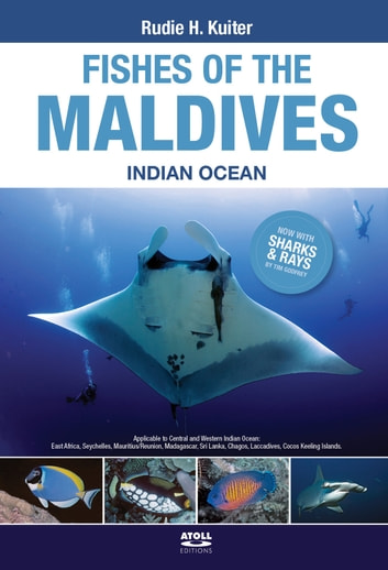 Fishes of the Maldives – Indian Ocean - Applicable to Central and Western Indian Ocean: East Africa, Seychelles, Mauritius/Reunion, Madagascar, Sri Lanka, Chagos, Laccadives, Cocos Keeling Islands. ebook by Rudie Kuiter,Timothy Godfrey