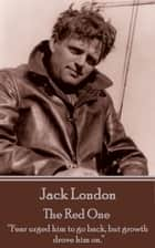 "The Red One - ""Fear urged him to go back, but growth drove him on.""  ebook by Jack London"