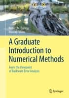 A Graduate Introduction to Numerical Methods ebook by Robert Corless,Nicolas Fillion
