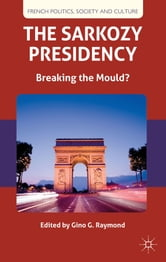 The Sarkozy Presidency - Breaking the Mould? ebook by