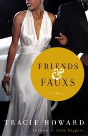 Friends & Fauxs - A Novel ebook by Tracie Howard