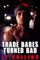 Trade Babes Turned Bad ebook by L.J. Collins
