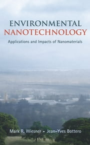 Environmental Nanotechnology - Applications and Impacts of Nanomaterials ebook by Mark Wiesner,Jean-Yves Bottero