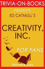 Creativity, Inc.: By Ed Catmull (Trivia-On-Books) ebook by Trivion Books
