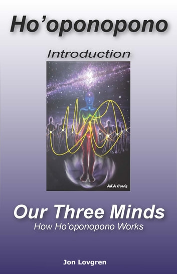 Ho'oponopono: An Introduction and Our Three Minds, How Ho'oponopono Works ebook by Jon Lovgren
