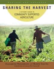 Sharing the Harvest - A Citizen's Guide to Community Supported Agriculture, 2nd Edition ebook by Elizabeth Henderson,Robyn Van En,Joan Dye Gussow