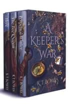 A Keeper's War Trilogy Boxed Set ebook by K T Bowes