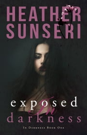 Exposed in Darkness eBook by Heather Sunseri