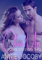 Close Up - Exposure Series Book Three ebook by Annie Jocoby