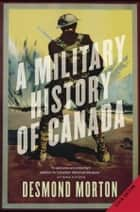 A Military History of Canada ebook by Desmond Morton