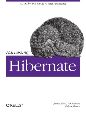 Harnessing Hibernate - Step-by-step Guide to Java Persistence ebook by James Elliott,Timothy M. O'Brien,Ryan Fowler