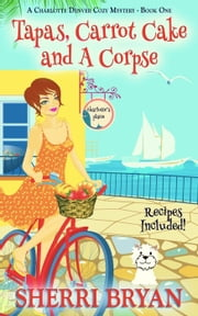 Tapas, Carrot Cake and a Corpse - A Charlotte Denver Cozy Mystery, #1 ebook by Sherri Bryan