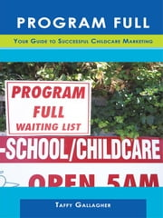 Program Full: Your Guide to Successful Childcare Marketing ebook by Gallagher, Taffy