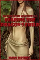 Bearing the Dragon's Child ebook by Mark Desires