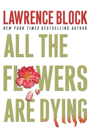 All the Flowers Are Dying ebook by Lawrence Block