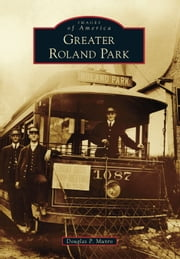 Greater Roland Park ebook by Douglas P. Munro