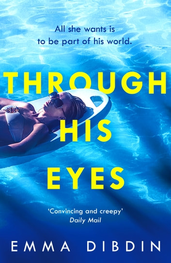 Through His Eyes - The compulsive thriller you won't be able to put down ebook by Emma Dibdin