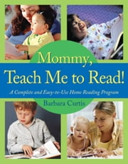 Mommy, Teach Me to Read: A Complete and Easy-to-Use Home Reading Program - A Complete and Easy-to-Use Home Reading Program ebook by Barbara Curtis