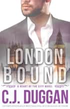 London Bound - A Heart of the City romance Book 3 eBook by C.J. Duggan