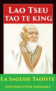 Tao Te King - La Sagesse du Taoïsme ebook by Lao Tseu