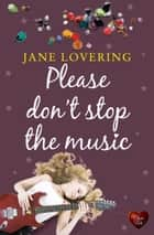 Please Don't Stop the Music (Choc Lit) ebook by Jane Lovering