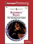 The Unexpected Father ebook by Kathryn Ross