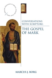 Conversations with Scripture: The Gospel of Mark ebook by Marcus J. Borg