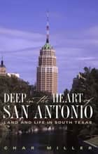 Deep in the Heart of San Antonio - Land and Life in South Texas ebook by Char Miller