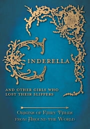 Cinderella – And Other Girls Who Lost Their Slippers (Origins of Fairy Tales from Around the World) ebook by Amelia Carruthers,Various