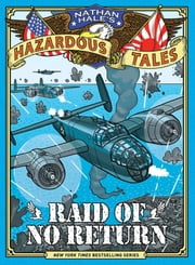 Raid of No Return (Nathan Hale's Hazardous Tales #7) - A World War II Tale of the Doolittle Raid ebook by Nathan Hale