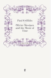 Olivier Messiaen and the Music of Time ebook by Paul Griffiths