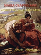 Maria Chapdelaine, A Tale of the Lake St. John Country [Annotated] ebook by Louis Hemon