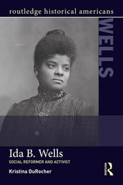 Ida B. Wells - Social Activist and Reformer ebook by Kristina DuRocher