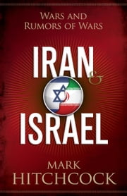 Iran & Israel - Wars and Rumors of Wars ebook by Mark Hitchcock