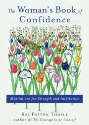 The Woman's Book Of Confidence: Meditations For Strength And Inspiration - Meditations for Strength and Inspiration ebook by Sue Patton Thoele