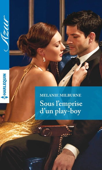 Sous l'emprise d'un play-boy ebook by Melanie Milburne