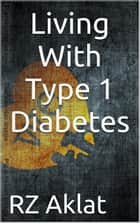 Living With Type 1 Diabetes ebook by RZ Aklat