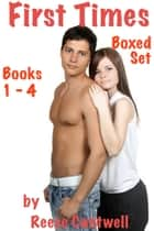 First Times: Stories Of First Time Sex: Boxed Set: Books 1, 2, 3 & 4 ebook by Reese Cantwell