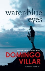 Water-Blue Eyes ebook by Domingo Villar,Martin Schifino
