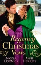 Regency Christmas Vows: The Blanchland Secret / The Mistress of Hanover Square (Mills & Boon M&B) ebook by Nicola Cornick, Anne Herries