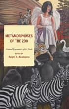 Metamorphoses of the Zoo - Animal Encounter after Noah ebook by Ralph R. Acampora, Helena Pedersen, Natalie Dian,...