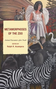 Metamorphoses of the Zoo - Animal Encounter after Noah ebook by Ralph R. Acampora,Helena Pedersen,Natalie Dian,Matthew Chrulew,Jennifer Wlech,Ralph Acampora,Nicole Mazur,Koen Margodt,Lisa Kemmerer,Bernard Rollin,Chilla Bulbeck,Leesa Fawcett,Traci Warkentin,David Lulka,Gay Bradshaw,Debra Durham,Randy Malamud, Professor of English, Georgia State University