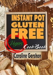 Instant Pot Gluten Free Vegan Cookbook