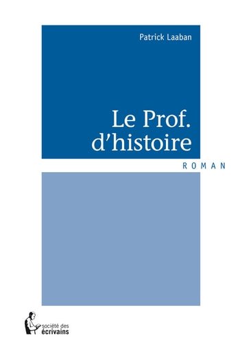 Le Prof. d'histoire ebook by Patrick Laaban