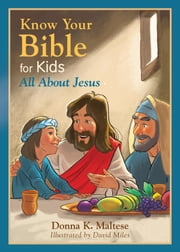 Know Your Bible for Kids: All About Jesus ebook by Donna K. Maltese