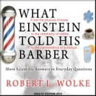 What Einstein Told His Barber - More Scientific Answers to Everyday Questions audiobook by Robert L. Wolke