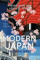 Modern Japan - A Historical Survey ebook by Mikiso Hane
