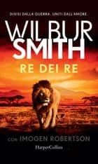 Re dei Re eBook by Wilbur Smith, Imogen Robertson